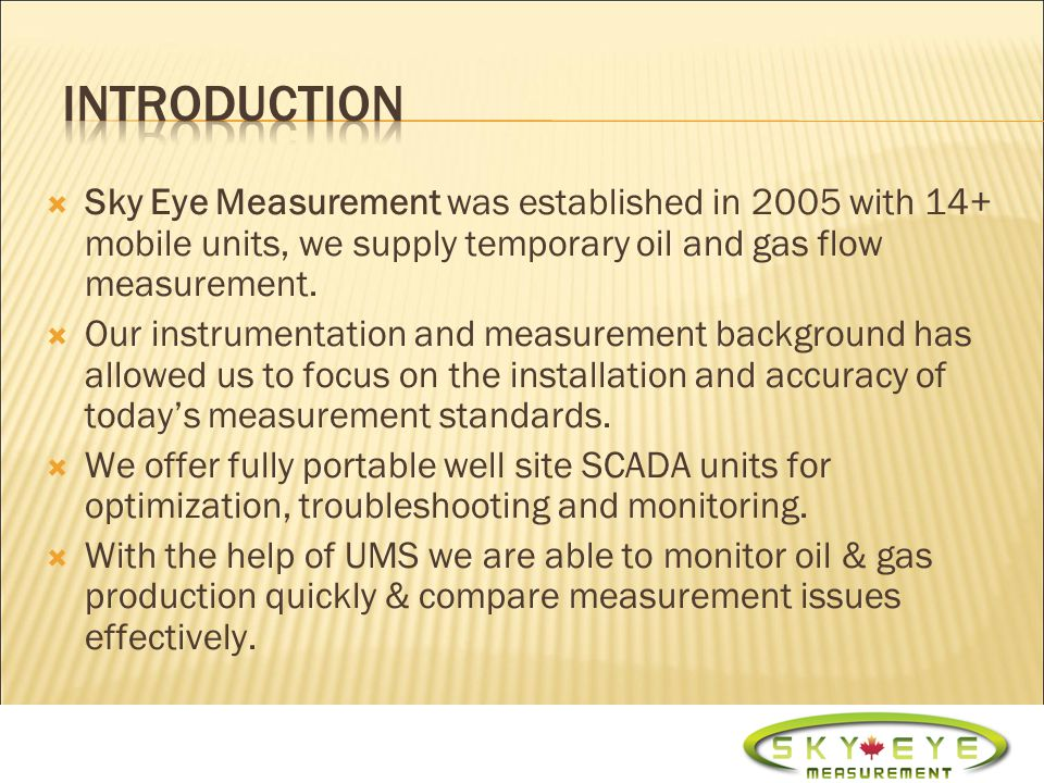Sky Eye Measurement was established in 2005 with 14+ mobile units, we supply temporary oil and gas flow measurement.