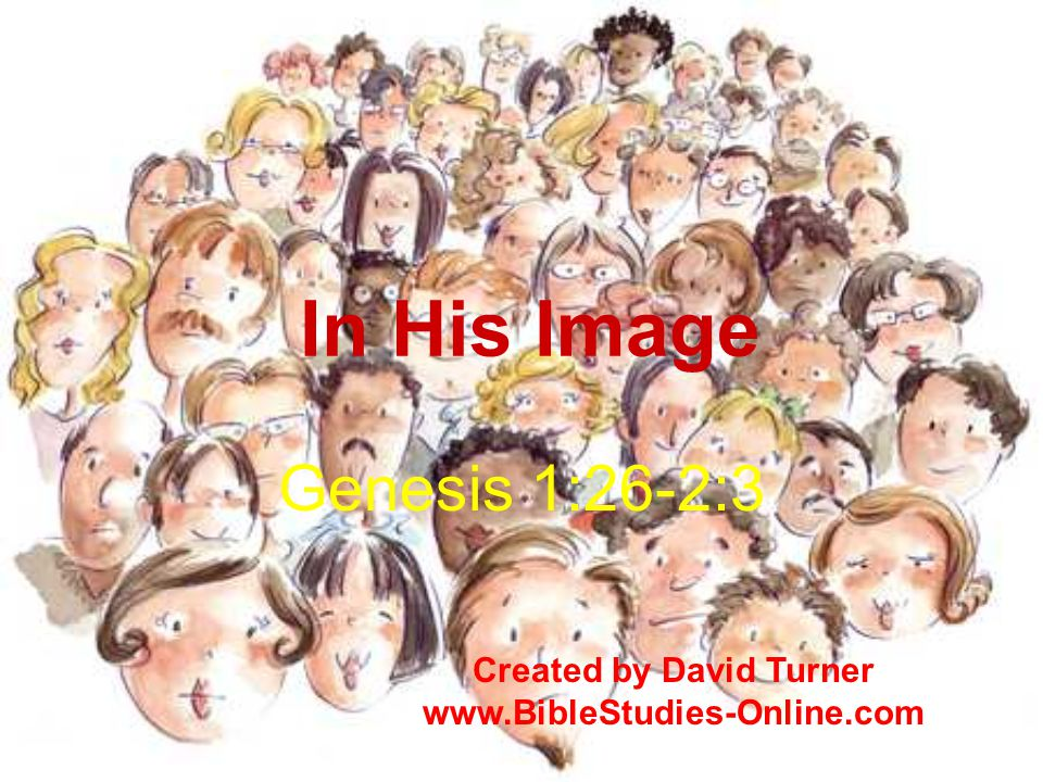 In His Image Genesis 1:26-2:3 Created by David Turner www.BibleStudies-Online.com