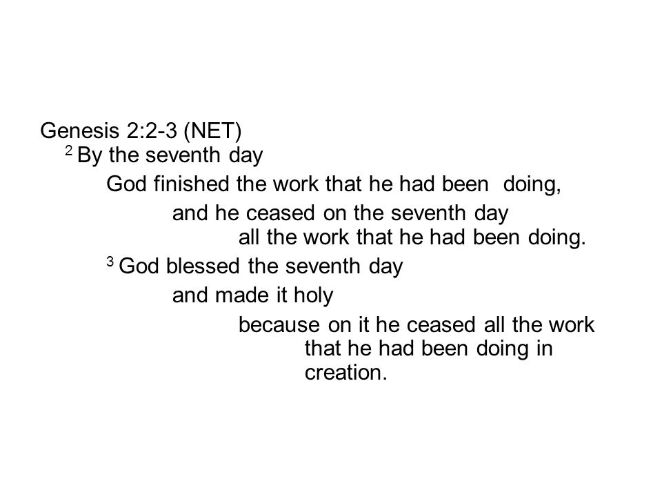 Genesis 2:2-3 (NET) 2 By the seventh day God finished the work that he had been doing, and he ceased on the seventh day all the work that he had been doing.