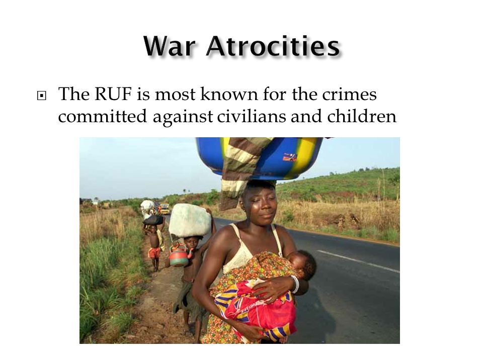 The RUF is most known for the crimes committed against civilians and children