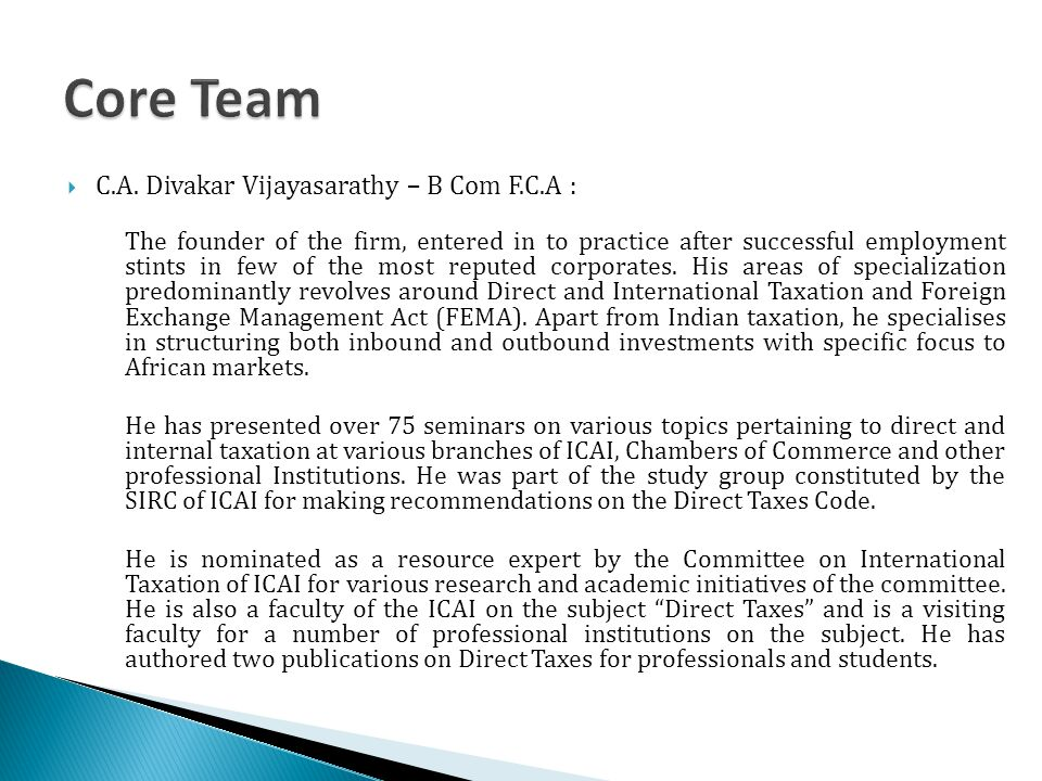 C.A. Divakar Vijayasarathy – B Com F.C.A : The founder of the firm, entered in to practice after successful employment stints in few of the most reput