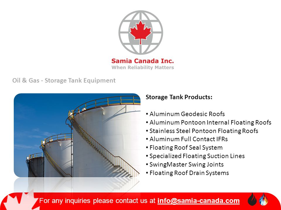 For any inquiries please contact us at info@samia-canada.com Oil & Gas - Storage Tank Equipment Storage Tank Products: Aluminum Geodesic Roofs Aluminu