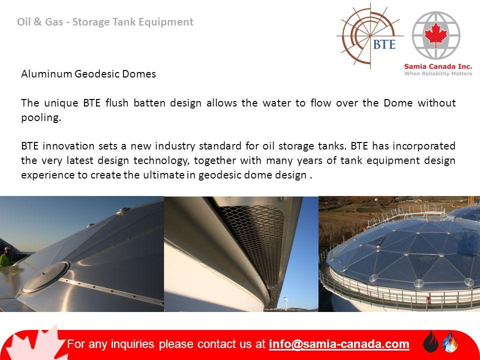 For any inquiries please contact us at info@samia-canada.com Oil & Gas - Storage Tank Equipment Aluminum Geodesic Domes The unique BTE flush batten de