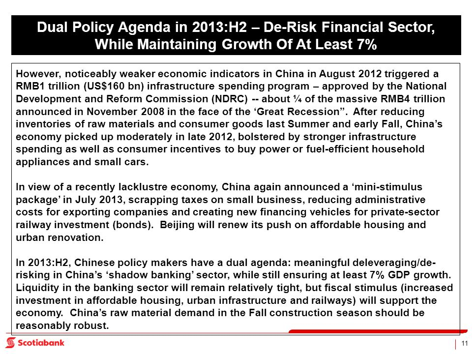 11 Dual Policy Agenda in 2013:H2 – De-Risk Financial Sector, While Maintaining Growth Of At Least 7% However, noticeably weaker economic indicators in China in August 2012 triggered a RMB1 trillion (US$160 bn) infrastructure spending program – approved by the National Development and Reform Commission (NDRC) -- about ¼ of the massive RMB4 trillion announced in November 2008 in the face of the Great Recession.