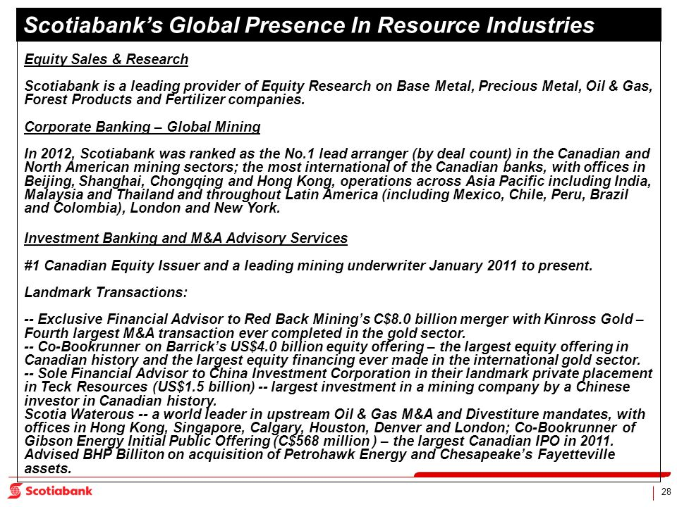 28 Equity Sales & Research Scotiabank is a leading provider of Equity Research on Base Metal, Precious Metal, Oil & Gas, Forest Products and Fertilizer companies.