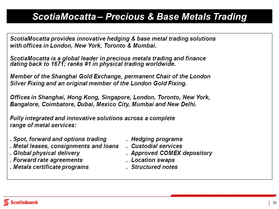 30 ScotiaMocatta – Precious & Base Metals Trading ScotiaMocatta provides innovative hedging & base metal trading solutions with offices in London, New
