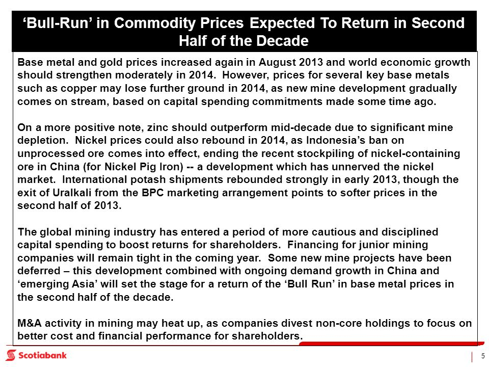 5 Base metal and gold prices increased again in August 2013 and world economic growth should strengthen moderately in 2014. However, prices for severa
