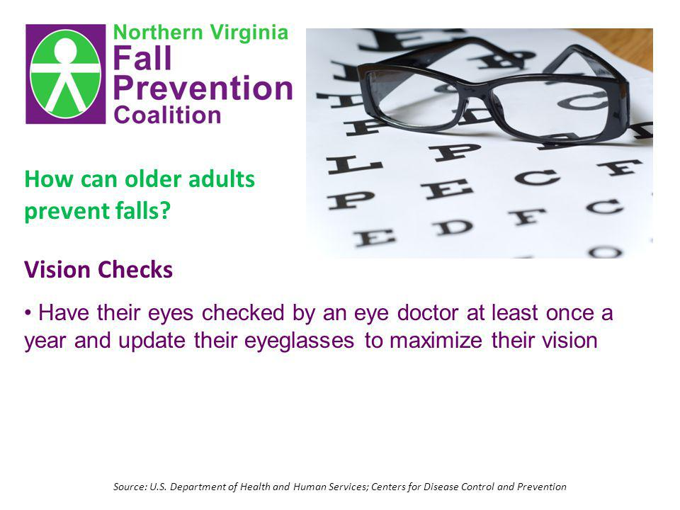 Source: U.S. Department of Health and Human Services; Centers for Disease Control and Prevention How can older adults prevent falls? Vision Checks Hav