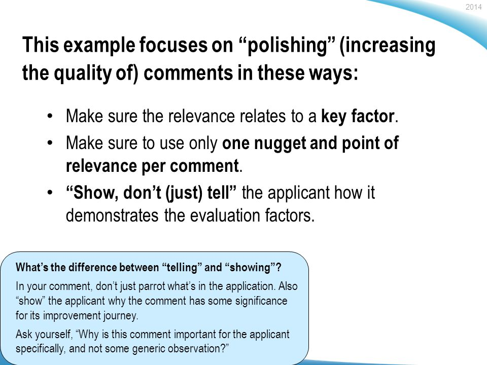 2014 Baldrige Performance Excellence Program | www.nist.gov/baldrige This example focuses on polishing (increasing the quality of) comments in these ways: Make sure the relevance relates to a key factor.