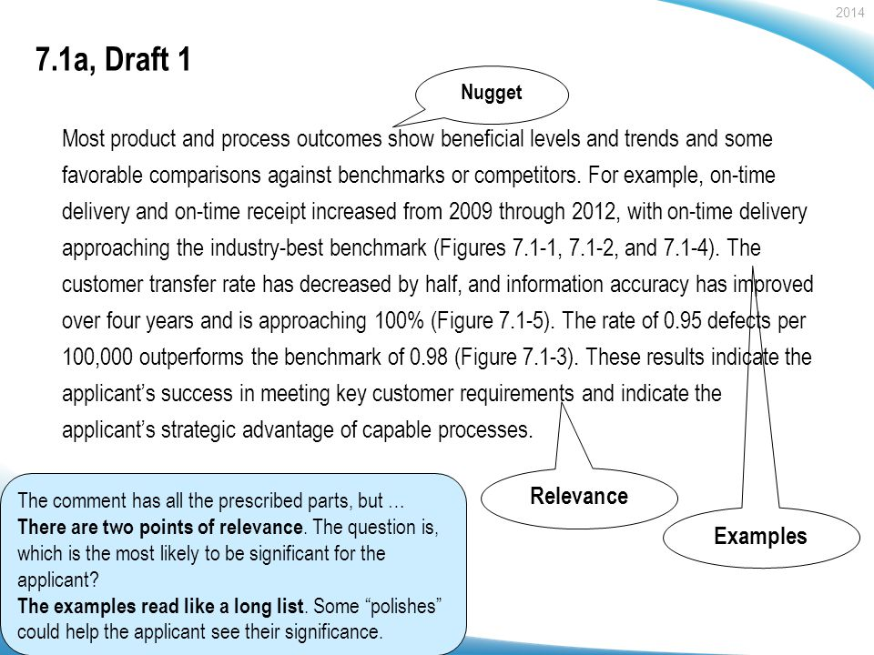 2014 Baldrige Performance Excellence Program | www.nist.gov/baldrige 7.1a, Draft 1 Most product and process outcomes show beneficial levels and trends and some favorable comparisons against benchmarks or competitors.