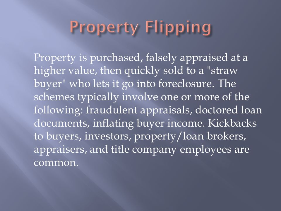 The buyer of a property borrows the down payment from the seller through a nondisclosed second mortgage.