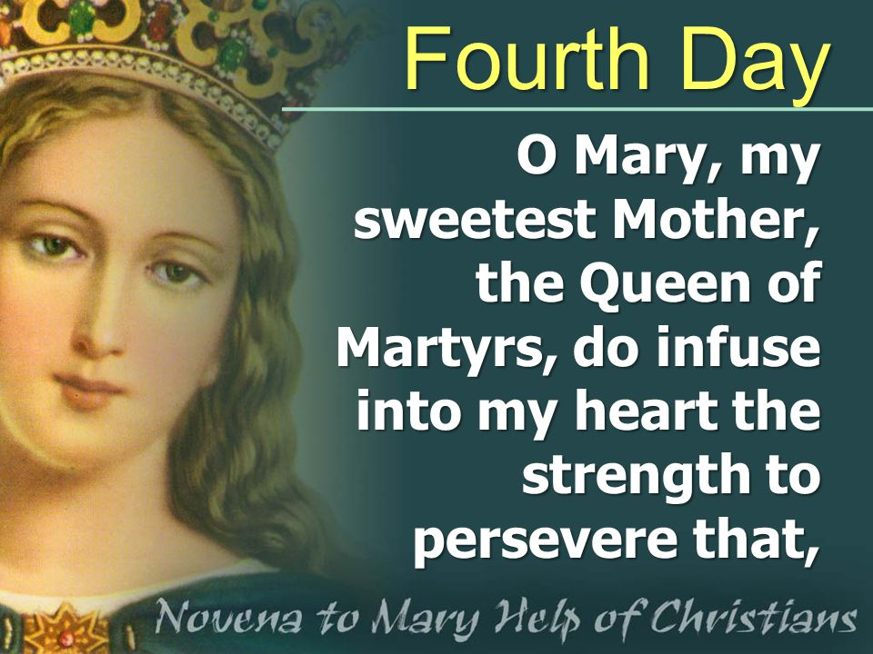 O Mary, my sweetest Mother, the Queen of Martyrs, do infuse into my heart the strength to persevere that, Fourth Day
