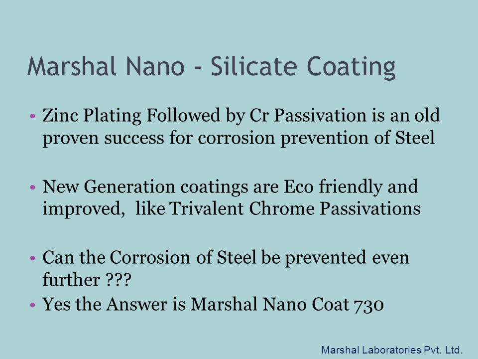 Marshal Nano - Silicate Coating Zinc Plating Followed by Cr Passivation is an old proven success for corrosion prevention of Steel New Generation coat