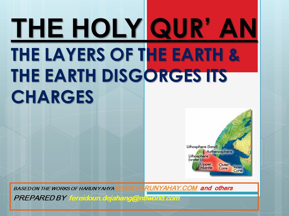 THE HOLY QUR AN THE LAYERS OF THE EARTH & THE EARTH DISGORGES ITS CHARGES BASED ON THE WORKS OF HARUN YAHYA WWW.HARUNYAHAY.COM and others WWW.HARUNYAHAY.COM PREPARED BY fereidoun.dejahang@ntlworld.com