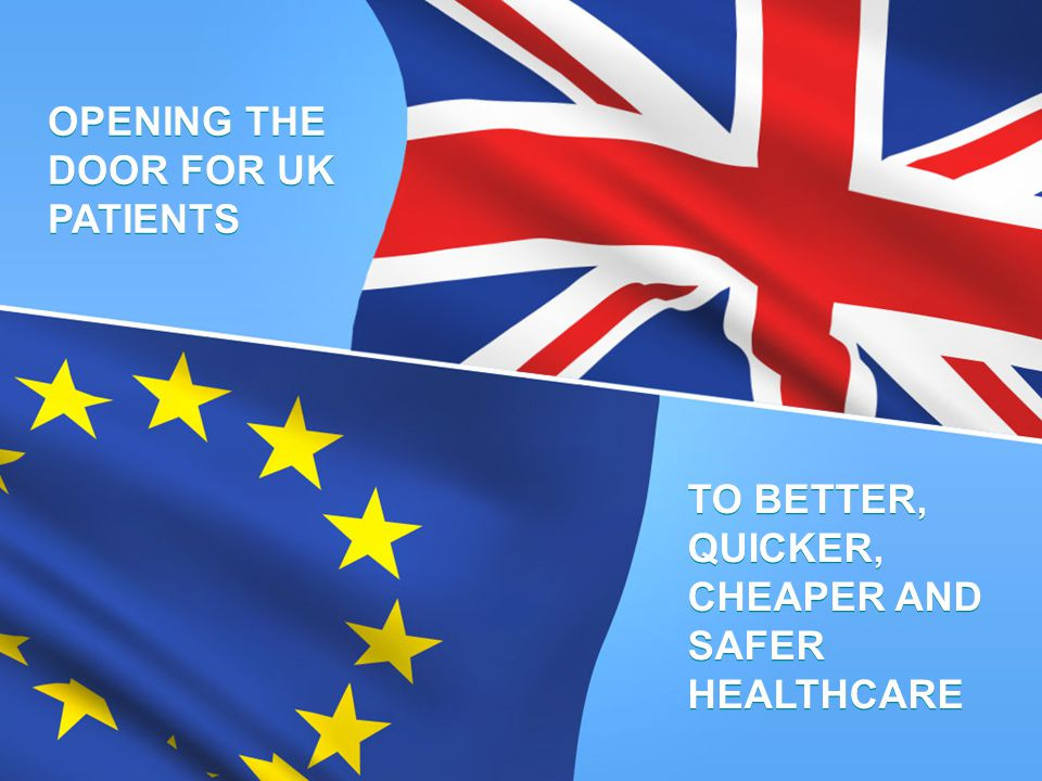 OPENING THE DOOR FOR UK PATIENTS TO BETTER, QUICKER, CHEAPER AND SAFER HEALTHCARE