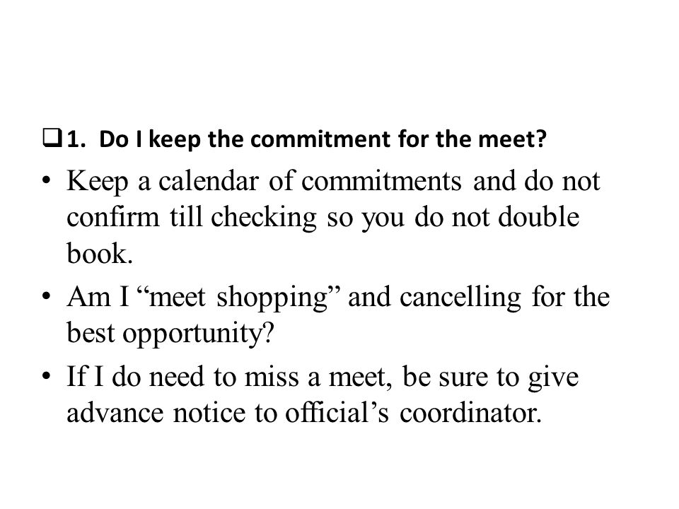 1. Do I keep the commitment for the meet.