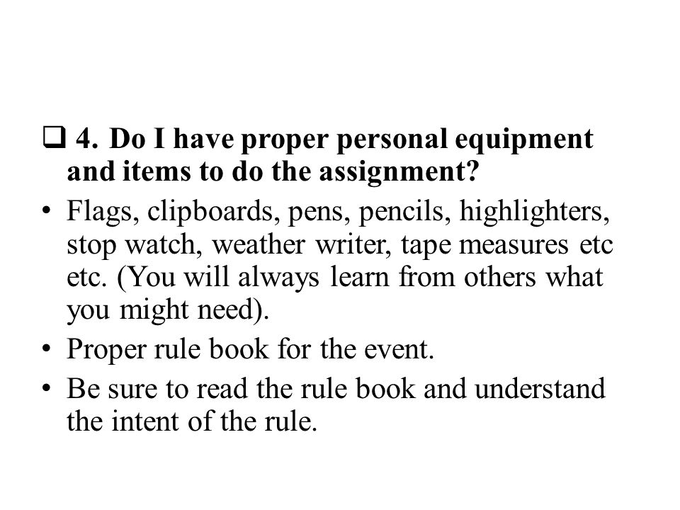 4.Do I have proper personal equipment and items to do the assignment.