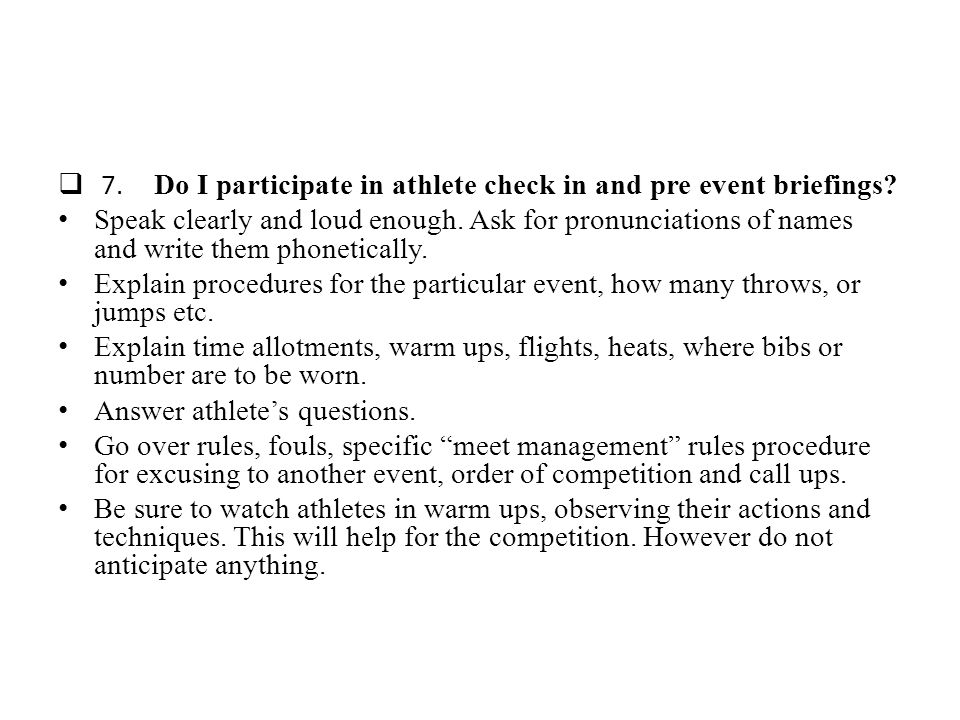 7. Do I participate in athlete check in and pre event briefings.