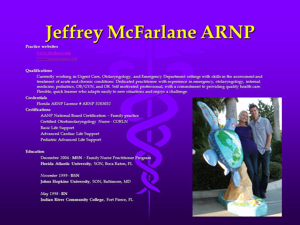 Jeffrey McFarlane ARNP Practice websitesPractice websites www.otodocs.com www.immedcare.com Qualifications Currently working in Urgent Care, Otolaryng