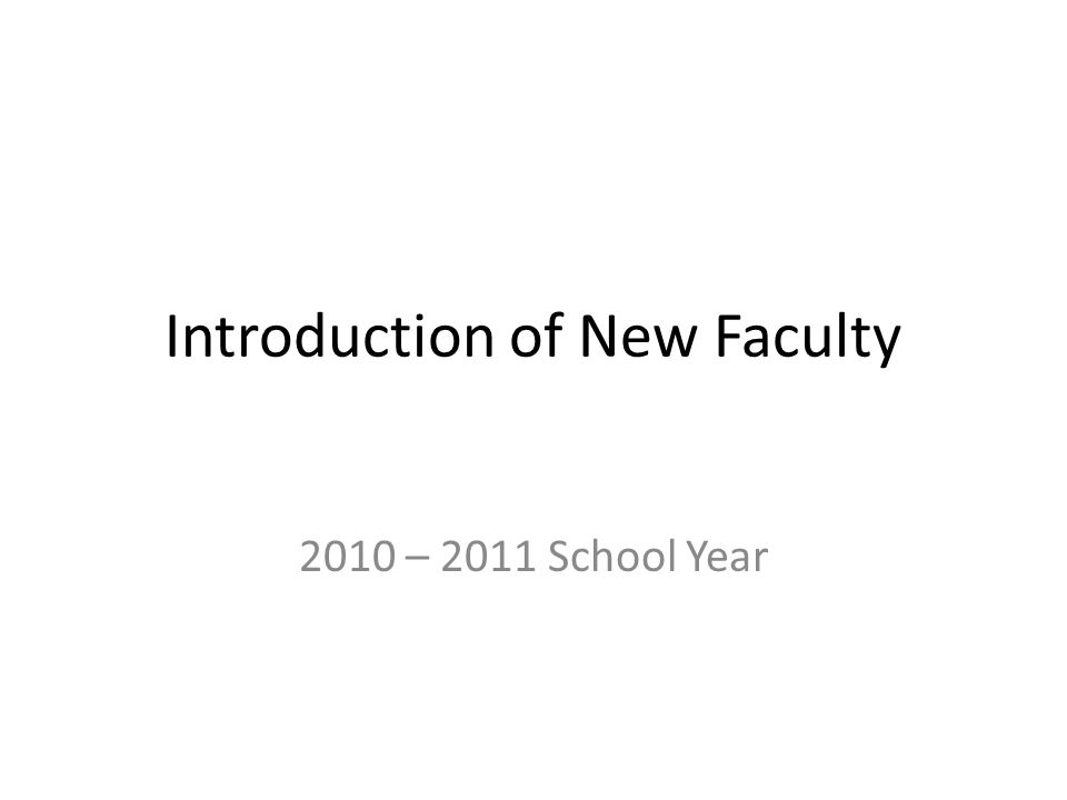 Introduction of New Faculty 2010 – 2011 School Year