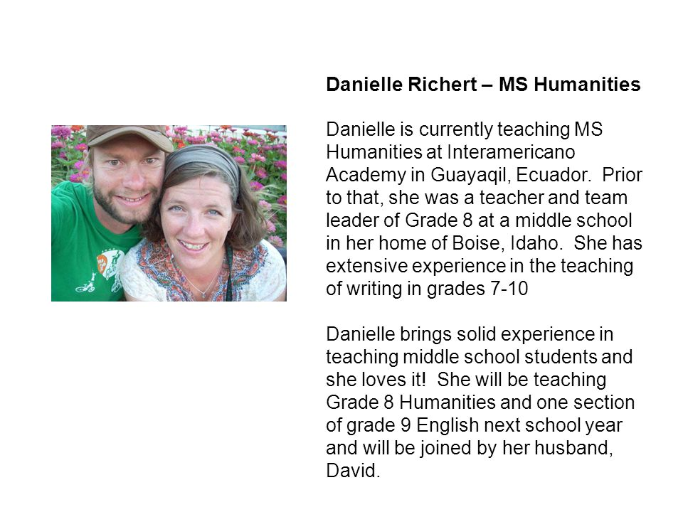 Danielle Richert – MS Humanities Danielle is currently teaching MS Humanities at Interamericano Academy in Guayaqil, Ecuador.