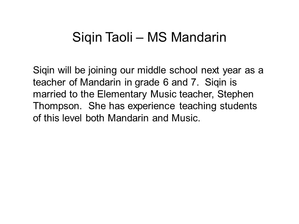 Siqin Taoli – MS Mandarin Siqin will be joining our middle school next year as a teacher of Mandarin in grade 6 and 7. Siqin is married to the Element