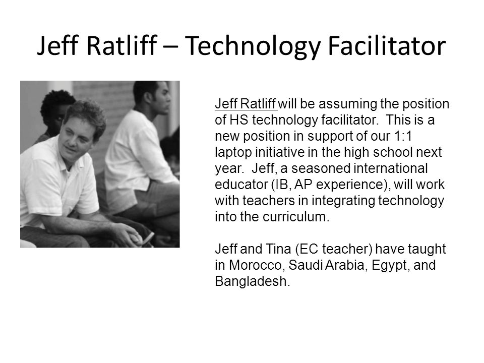 Jeff Ratliff – Technology Facilitator Jeff Ratliff will be assuming the position of HS technology facilitator. This is a new position in support of ou