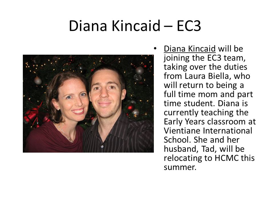 Diana Kincaid – EC3 Diana Kincaid will be joining the EC3 team, taking over the duties from Laura Biella, who will return to being a full time mom and