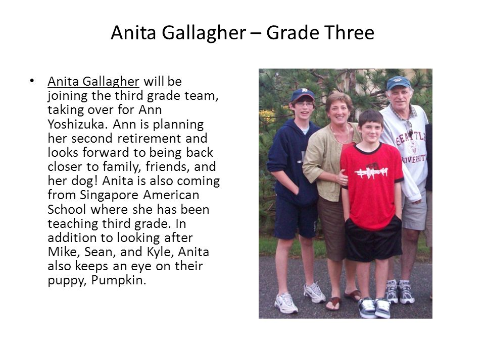 Anita Gallagher – Grade Three Anita Gallagher will be joining the third grade team, taking over for Ann Yoshizuka.