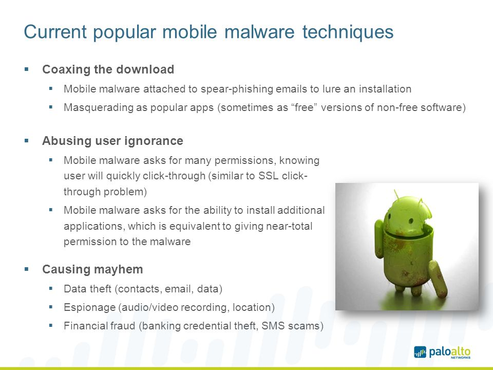 Current popular mobile malware techniques Coaxing the download Mobile malware attached to spear-phishing emails to lure an installation Masquerading a