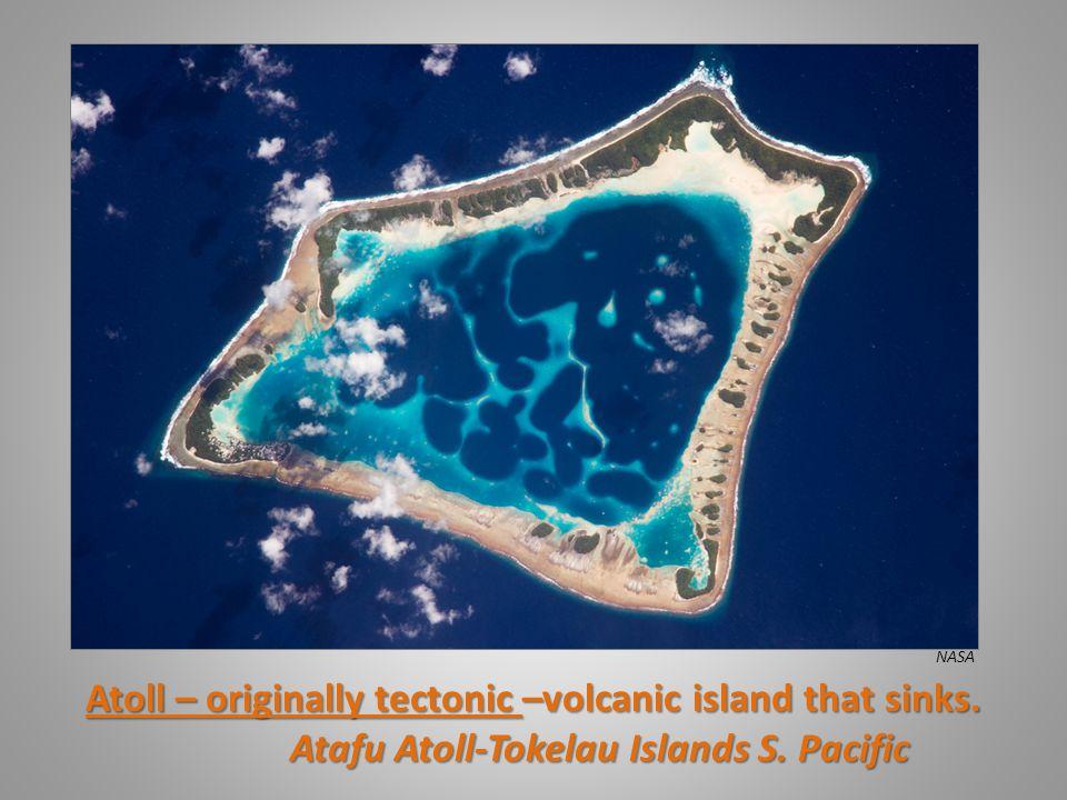 Atoll – originally tectonic –volcanic island that sinks.