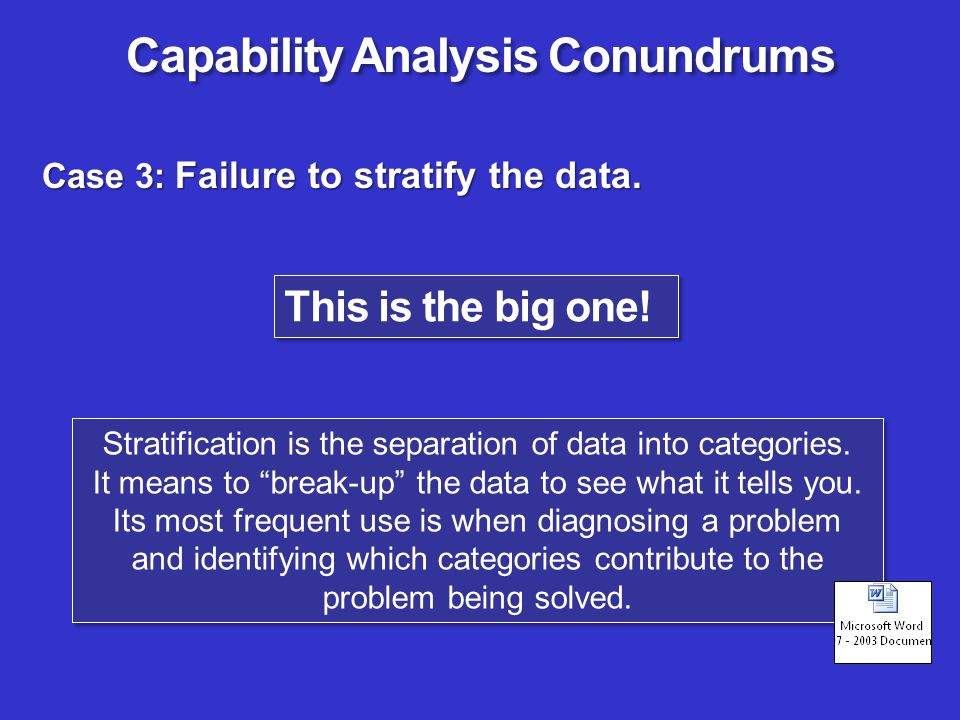 Case 3: Failure to stratify the data. Stratification is the separation of data into categories. It means to break-up the data to see what it tells you