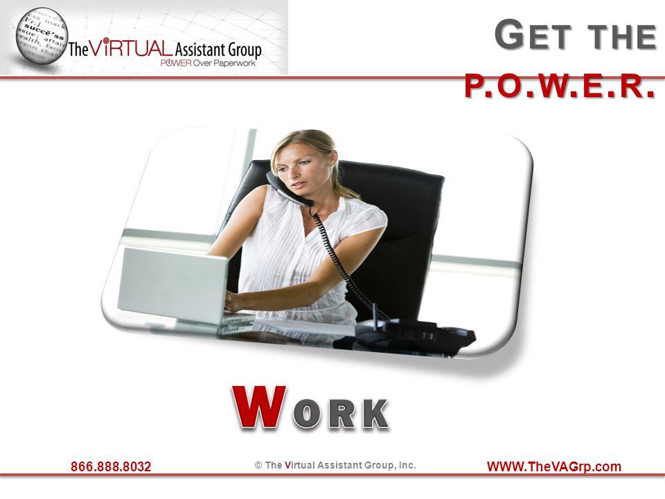 866.888.8032 © The Virtual Assistant Group, Inc. WWW.TheVAGrp.com G ET THE P. O. W. E. R.