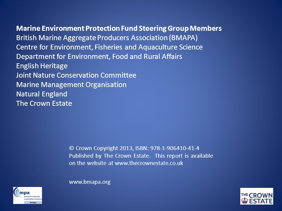 Marine Environment Protection Fund Steering Group Members British Marine Aggregate Producers Association (BMAPA) Centre for Environment, Fisheries and