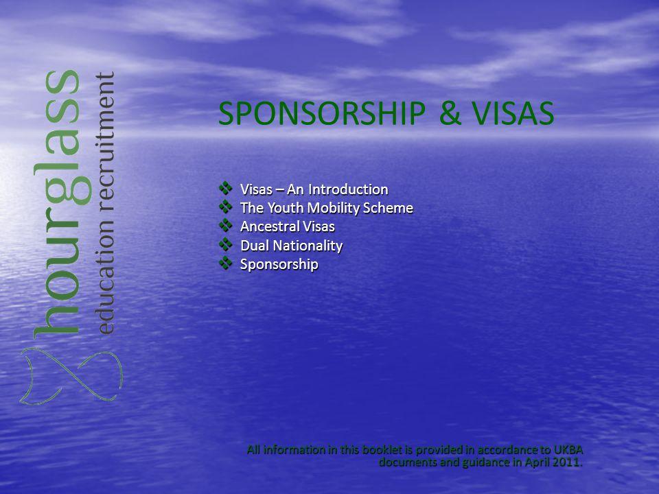 SPONSORSHIP & VISAS Visas – An Introduction Visas – An Introduction The Youth Mobility Scheme The Youth Mobility Scheme Ancestral Visas Ancestral Visa