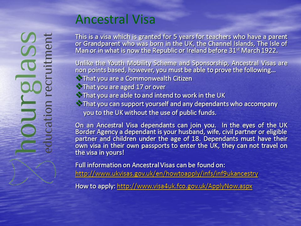 Ancestral Visa This is a visa which is granted for 5 years for teachers who have a parent or Grandparent who was born in the UK, the Channel Islands,