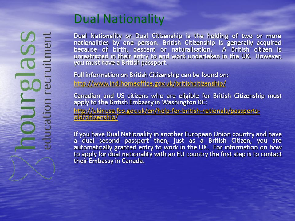 Dual Nationality Dual Nationality or Dual Citizenship is the holding of two or more nationalities by one person. British Citizenship is generally acqu