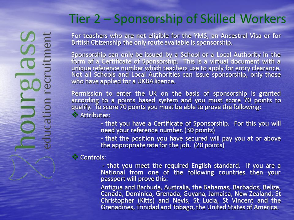 Tier 2 – Sponsorship of Skilled Workers For teachers who are not eligible for the YMS, an Ancestral Visa or for British Citizenship the only route ava
