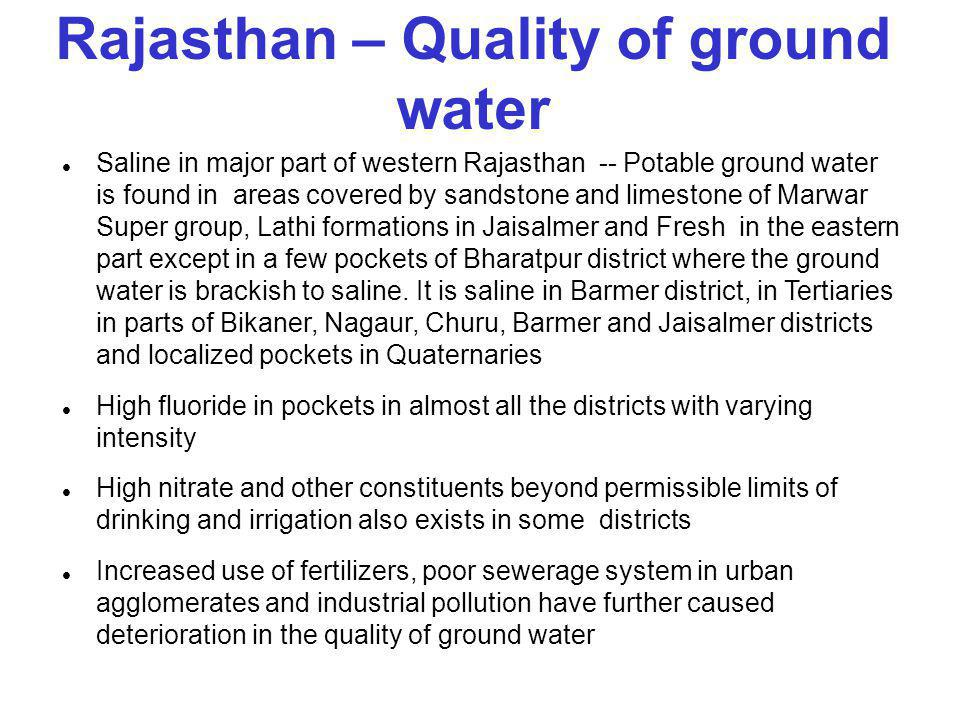 Rajasthan – Quality of ground water Saline in major part of western Rajasthan -- Potable ground water is found in areas covered by sandstone and limes