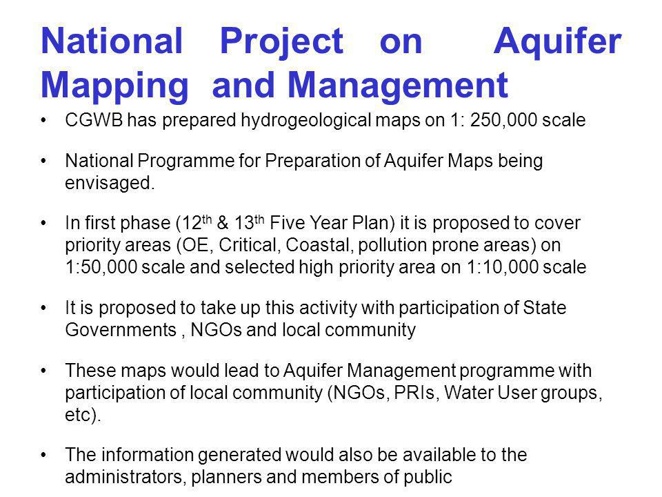 National Project on Aquifer Mapping and Management CGWB has prepared hydrogeological maps on 1: 250,000 scale National Programme for Preparation of Aq