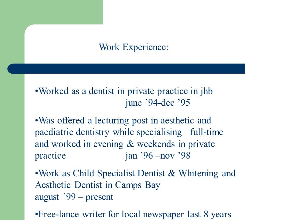 Worked as a dentist in private practice in jhb june 94-dec 95 Was offered a lecturing post in aesthetic and paediatric dentistry while specialising fu