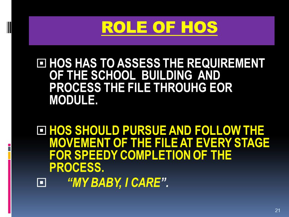ROLE OF HOS HOS HAS TO ASSESS THE REQUIREMENT OF THE SCHOOL BUILDING AND PROCESS THE FILE THROUHG EOR MODULE.