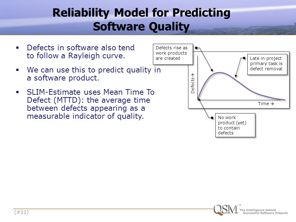 (#11) Reliability Model for Predicting Software Quality Defects Time Defects in software also tend to follow a Rayleigh curve.