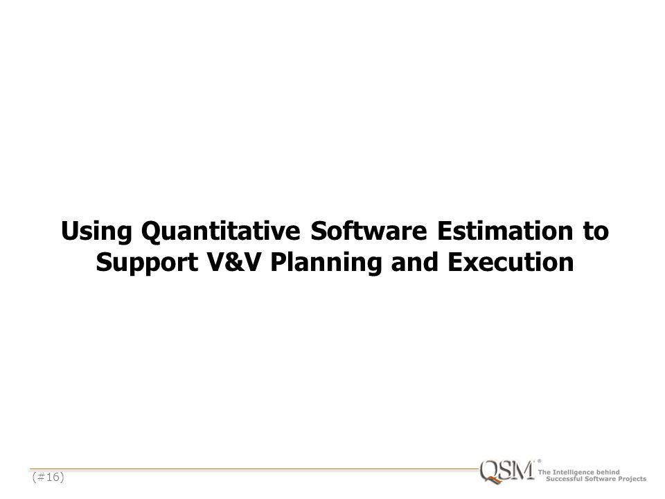 (#16) Using Quantitative Software Estimation to Support V&V Planning and Execution