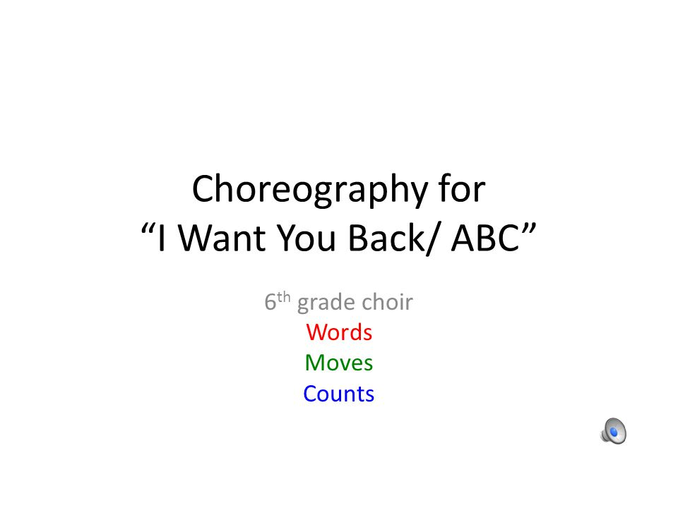 Choreography for I Want You Back/ ABC 6 th grade choir Words Moves Counts