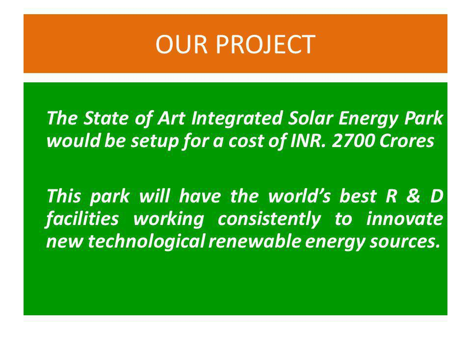 The State of Art Integrated Solar Energy Park would be setup for a cost of INR.