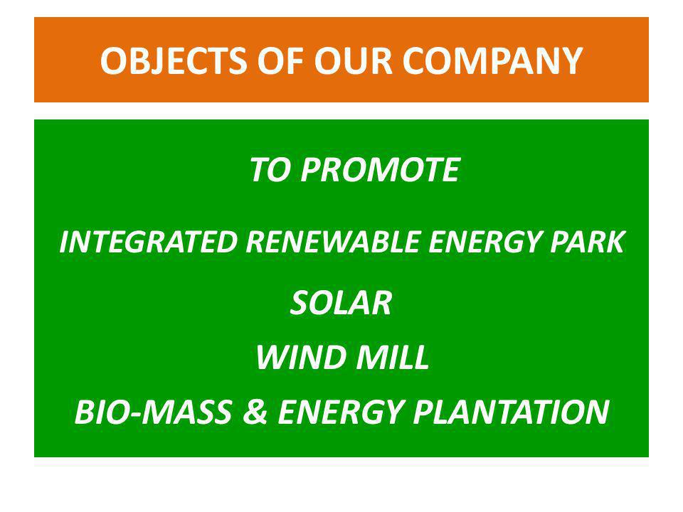 TO PROMOTE INTEGRATED RENEWABLE ENERGY PARK SOLAR WIND MILL BIO-MASS & ENERGY PLANTATION