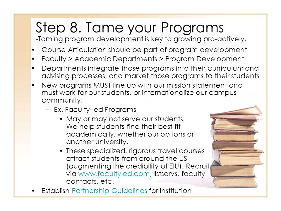 Step 8. Tame your Programs Course Articulation should be part of program development Faculty > Academic Departments > Program Development Departments