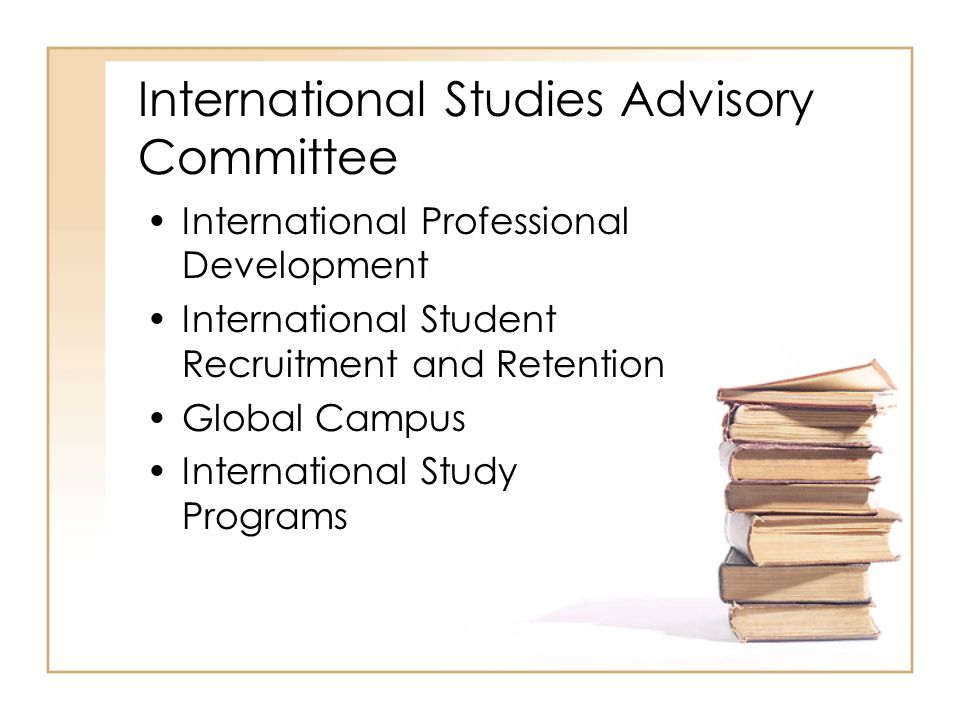International Studies Advisory Committee International Professional Development International Student Recruitment and Retention Global Campus International Study Programs