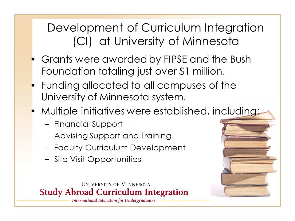 Development of Curriculum Integration (CI) at University of Minnesota Grants were awarded by FIPSE and the Bush Foundation totaling just over $1 milli